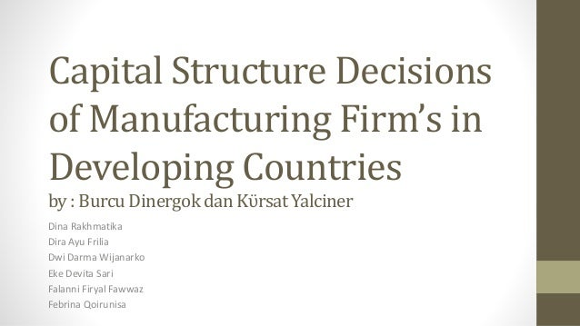 Capital Structure Decisions of Manufacturing Firm's in Developing Countries by : Burcu Dinergokdan Kϋrsat Yalciner Dina Ra...