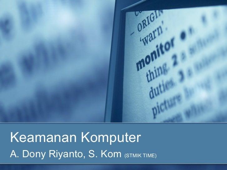 Keamanan KomputerA. Dony Riyanto, S. Kom (STMIK TIME)