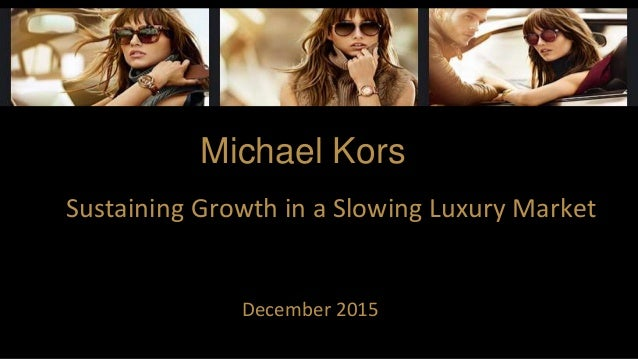 December 2015 Sustaining Growth in a Slowing Luxury Market Michael Kors