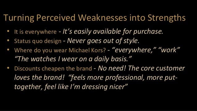 Turning Perceived Weaknesses into Strengths • It is everywhere - It's easily available for purchase. • Status quo design -...