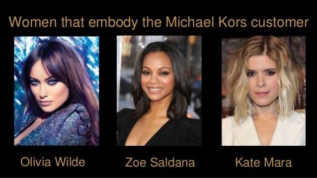 Women that embody the Michael Kors customer Kate MaraZoe SaldanaOlivia Wilde