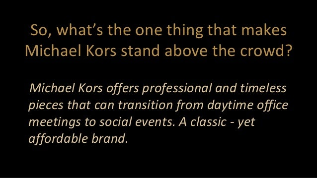 So, what's the one thing that makes Michael Kors stand above the crowd? Michael Kors offers professional and timeless piec...