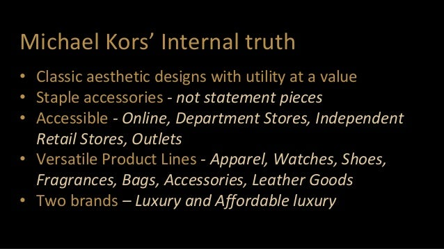 Michael Kors' Internal truth • Classic aesthetic designs with utility at a value • Staple accessories - not statement piec...