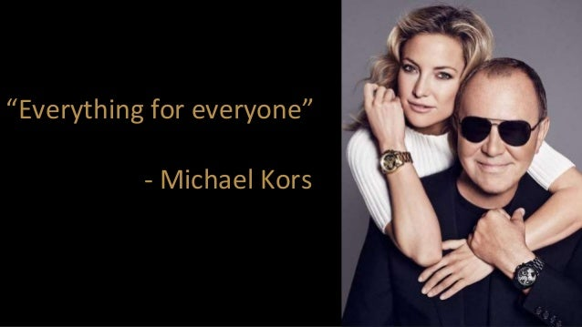 """""""Everything for everyone"""" - Michael Kors"""