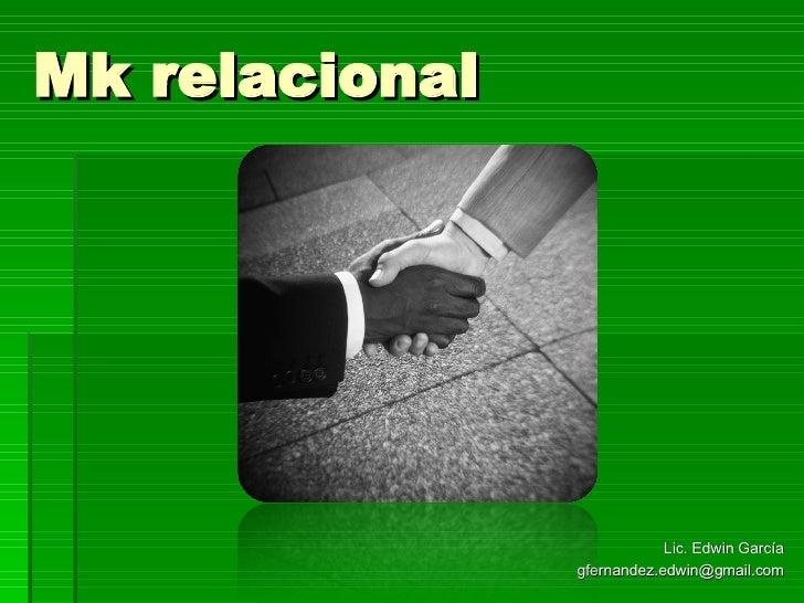 Mk relacional Lic. Edwin García [email_address]