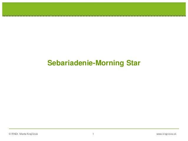 © RNDr. Marta Krajčíová 1 www.krajciova.sk RNDr. Marta Krajčíová Sebariadenie-Morning Star