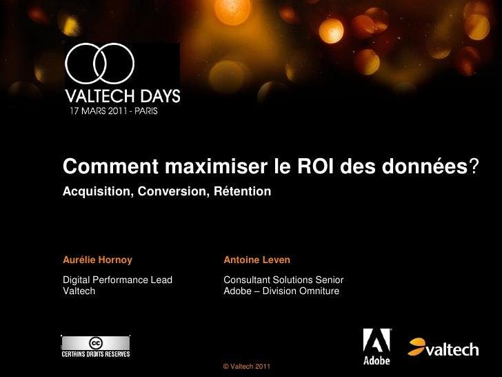 Comment maximiser le ROI des données?Acquisition, Conversion, RétentionAurélie Hornoy             Antoine LevenDigital Per...