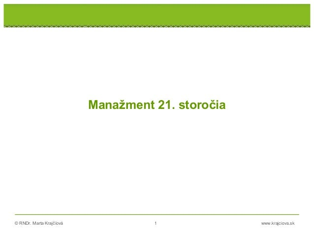 © RNDr. Marta Krajčíová 1 www.krajciova.sk RNDr. Marta Krajčíová Manažment 21. storočia