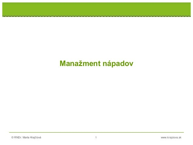© RNDr. Marta Krajčíová 1 www.krajciova.sk RNDr. Marta Krajčíová Manažment nápadov