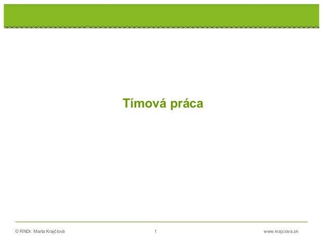 © RNDr. Marta Krajčíová 1 www.krajciova.sk Tímová práca