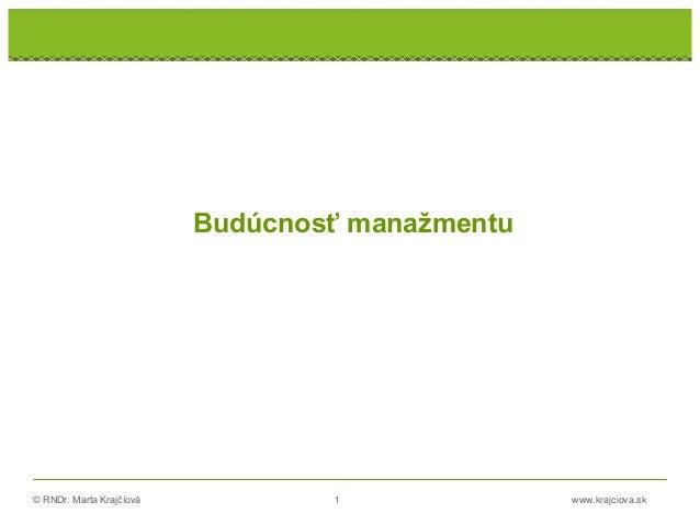 © RNDr. Marta Krajčíová 1 www.krajciova.sk Budúcnosť manažmentu