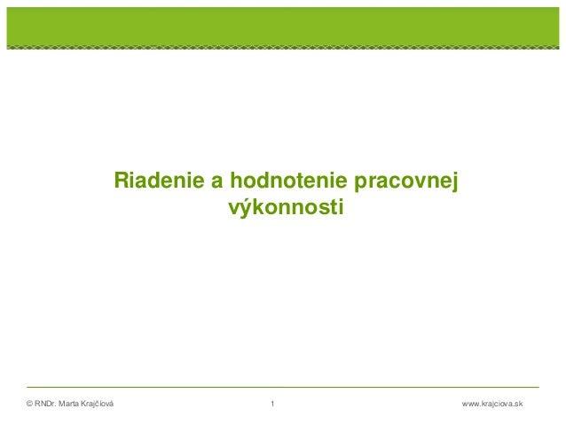 © RNDr. Marta Krajčíová 1 www.krajciova.sk Riadenie a hodnotenie pracovnej výkonnosti