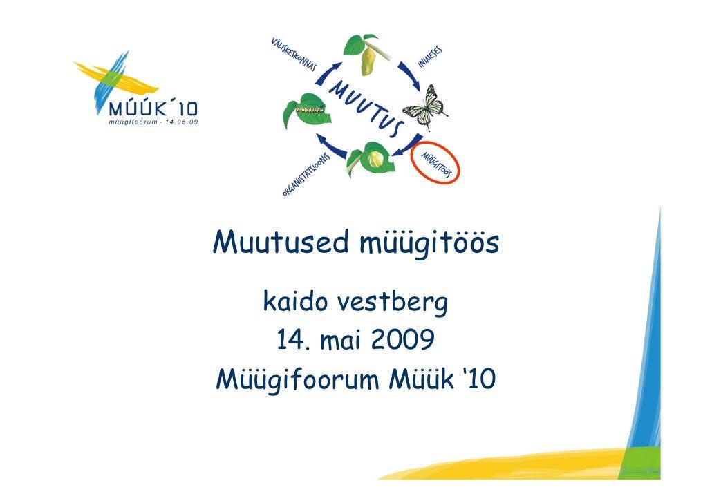 Muutused müügitöös    kaido vestberg     14. mai 2009 Müügifoorum Müük '10