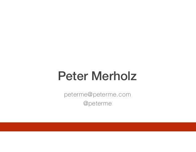 Peter Merholz peterme@peterme.com @peterme