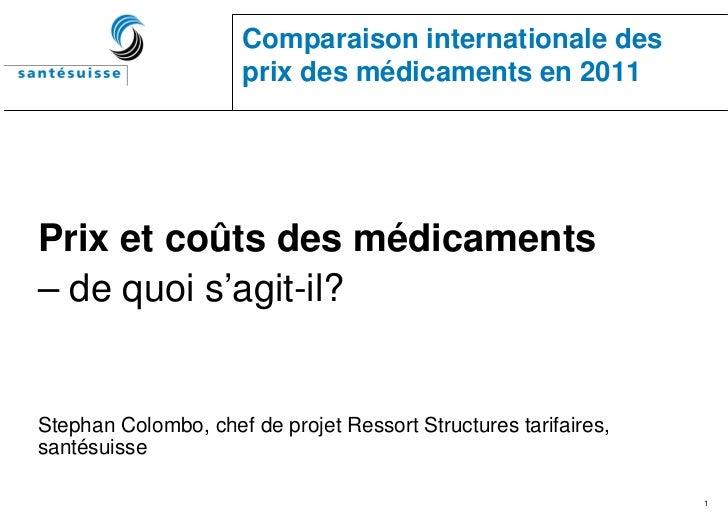 Comparaison internationale des                      prix des médicaments en 2011Prix et coûts des médicaments– de quoi s'a...