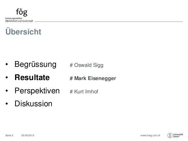 www.foeg.uzh.ch Übersicht • Begrüssung # Oswald Sigg • Resultate # Mark Eisenegger • Perspektiven # Kurt Imhof • Diskussio...