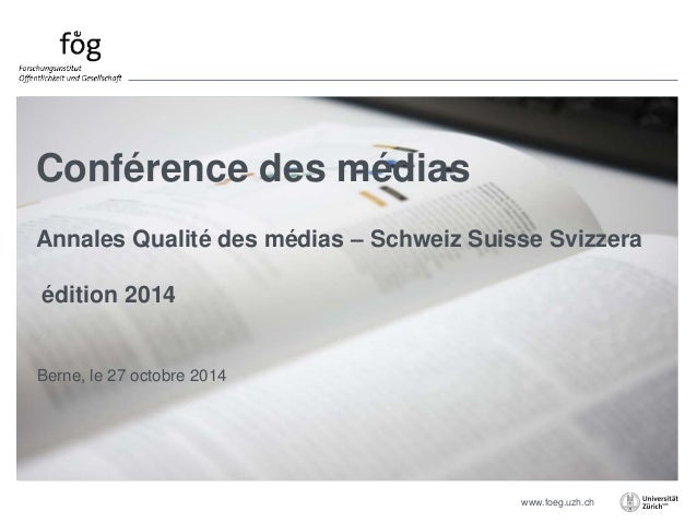 Annales Qualité des médias – Schweiz Suisse Svizzera  www.foeg.uzh.ch  Conférence des médias  édition 2014  Berne, le 27 o...