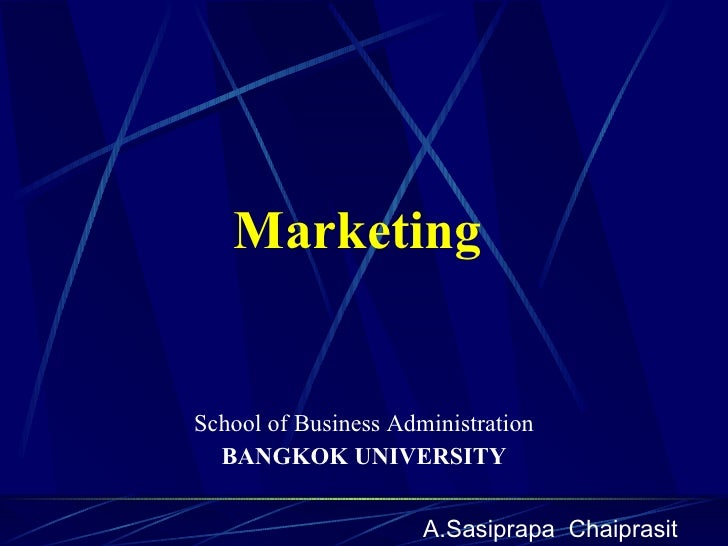 Marketing School of Business Administration BANGKOK UNIVERSITY A.Sasiprapa  Chaiprasit