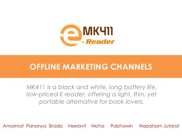 OFFLINE MARKETING CHANNELS         MK411 is a black and white, long battery life,         low-priced E reader, offering a ...