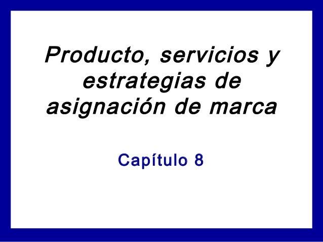 Producto, servicios y estrategias de asignación de marca Capítulo 8