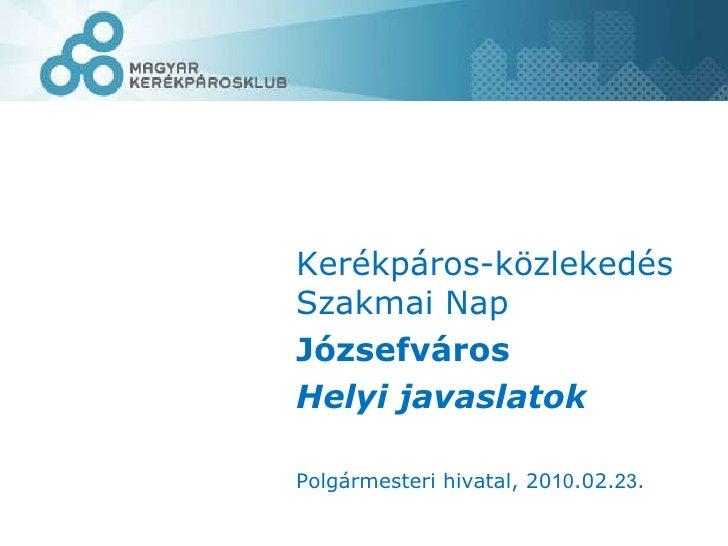 Kerékpáros-közlekedés Szakmai Nap Józsefváros Helyi javaslatok Polgármesteri hivatal, 20 10 .02. 23 .
