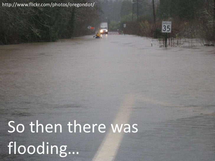 http://www.flickr.com/photos/oregondot/  So then there was  flooding…