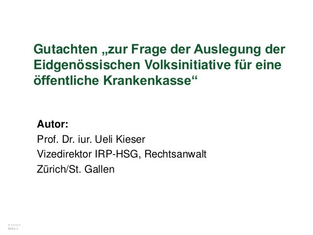 """22.05.2014 Seite 1 Gutachten """"zur Frage der Auslegung der Eidgenössischen Volksinitiative für eine öffentliche Krankenkass..."""