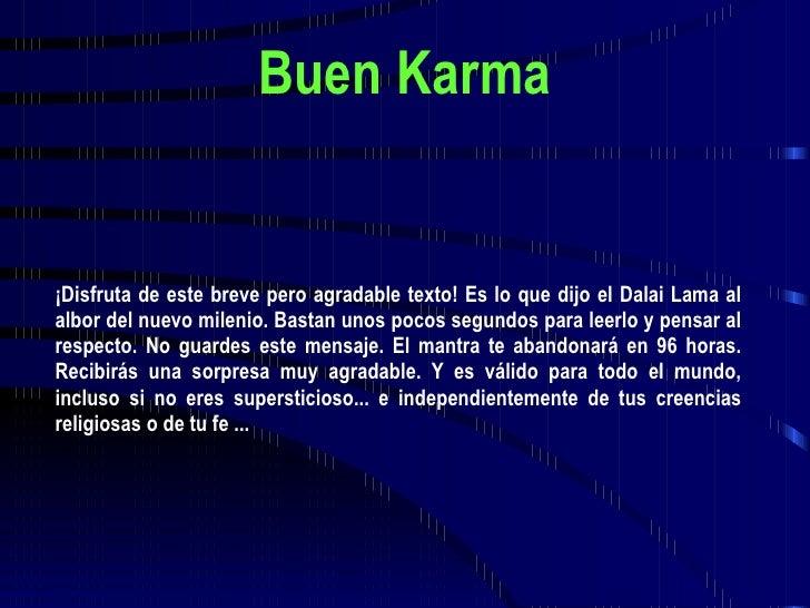 Buen Karma ¡Disfruta de este breve pero agradable texto! Es lo que dijo el Dalai Lama al albor del nuevo milenio. Bastan u...