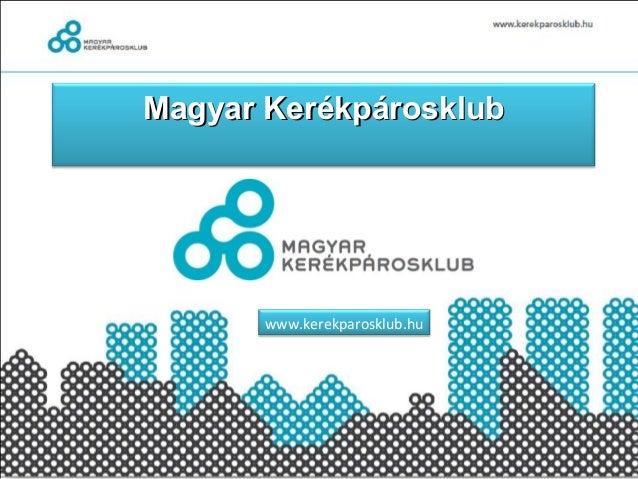 Magyar KerékpárosklubMagyar Kerékpárosklub www.kerekparosklub.hu