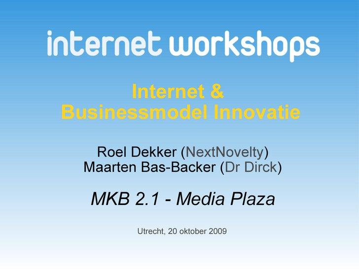 Internet &  Businessmodel Innovatie   Roel Dekker ( NextNovelty ) Maarten Bas-Backer ( Dr Dirck ) MKB 2.1 - Media Plaza Ut...