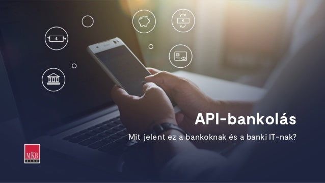 API-bankolás Mit jelent ez a bankoknak és a banki IT-nak?