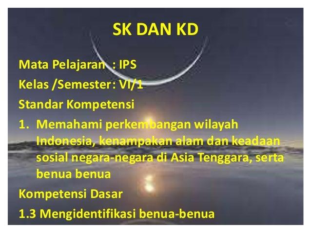 SK DAN KDMata Pelajaran : IPSKelas /Semester: VI/1Standar Kompetensi1. Memahami perkembangan wilayah   Indonesia, kenampak...