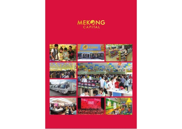 CONTENTS 04 History Of Mekong Capital 05 Private Equity Pioneer 06 Focused 09 Best Practices 10 Our Mission 11 Our Team 12...