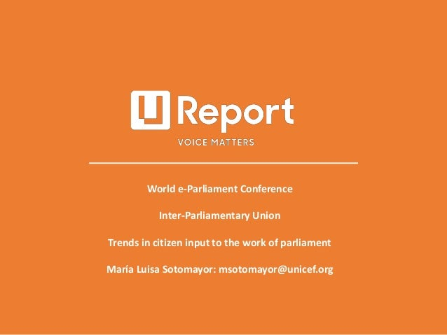 World e-Parliament Conference Inter-Parliamentary Union Trends in citizen input to the work of parliament María Luisa Soto...