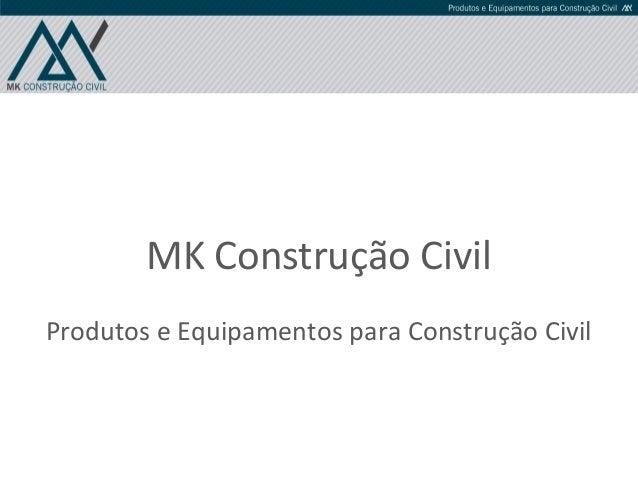 MK Construção Civil Produtos e Equipamentos para Construção Civil