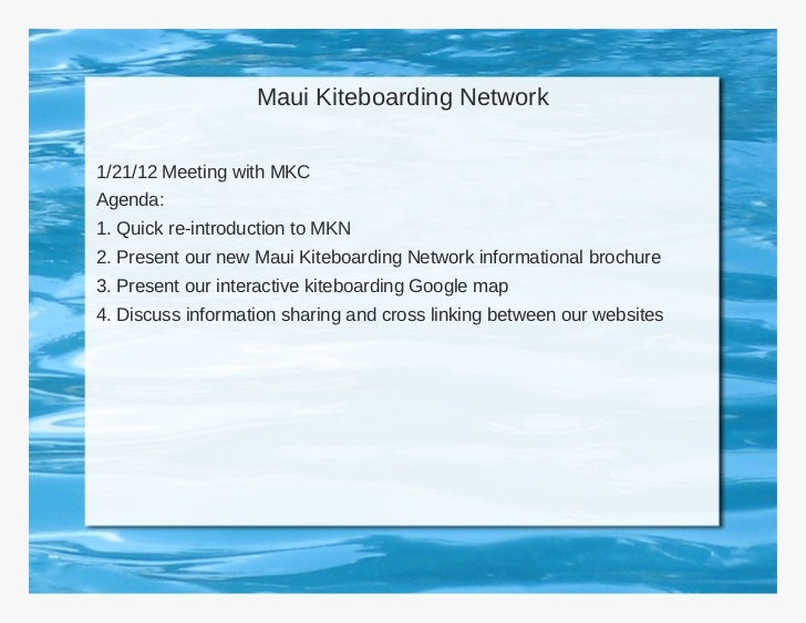 Maui Kiteboarding Network1/21/12 Meeting with MKCAgenda:1. Quick re-introduction to MKN2. Present our new Maui Kiteboardin...