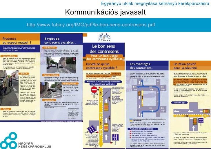 Kommunikációs javasalt <ul><li>http:// www.fubicy.org /IMG/ pdf / le-bon-sens-contresens.pdf </li></ul>
