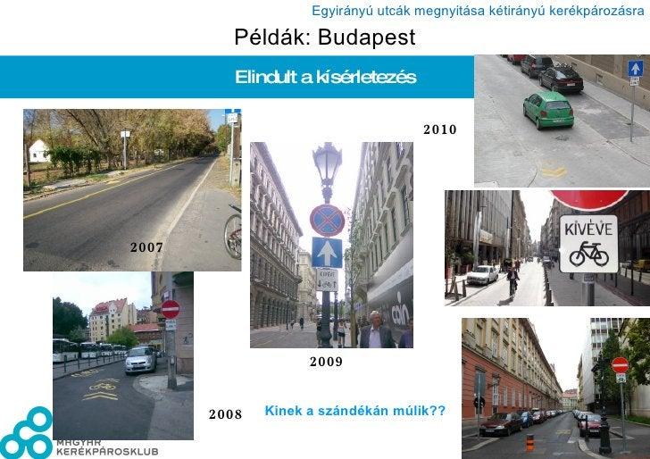 Példák: Budapest Elindult a kísérletezés Kinek a szándékán múlik?? 2010 2007 2008 2009
