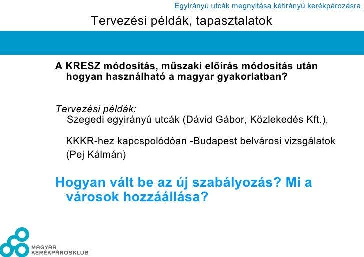Tervezési példák, tapasztalatok <ul><li>A KRESZ módosítás, műszaki előírás módosítás után hogyan használható a magyar gyak...