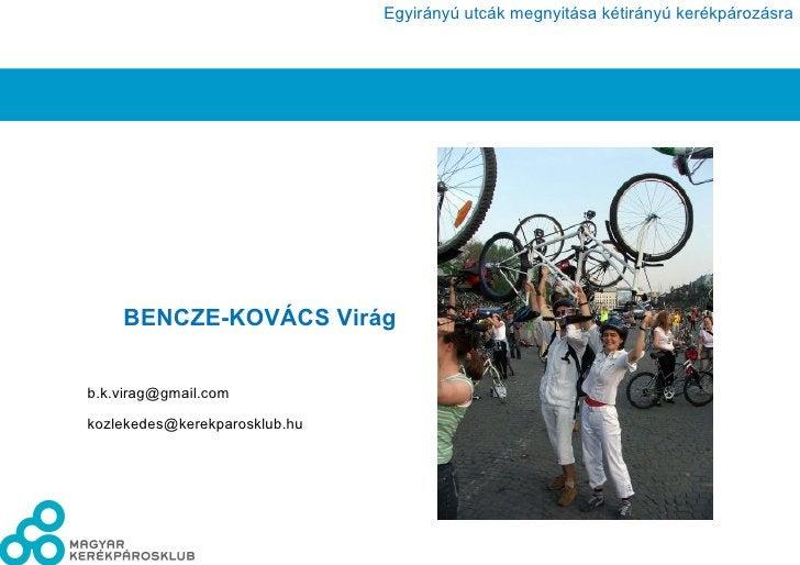 <ul><li>BENCZE-KOVÁCS Virág  </li></ul><ul><li>[email_address] </li></ul><ul><li>[email_address] </li></ul>