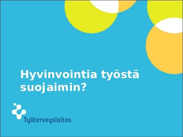 Hyvinvointia työstäsuojaimin?  Erja Mäkelä / 2.11.2012   2   © Työterveyslaitos   – www.ttl.fi