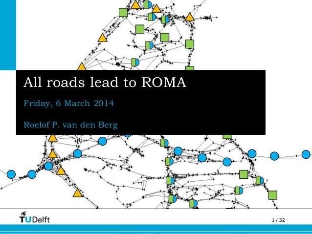 1 / 32 All roads lead to ROMA Friday, 6 March 2014 Roelof P. van den Berg