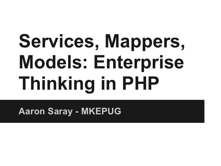 Services, Mappers,Models: EnterpriseThinking in PHPAaron Saray - MKEPUG