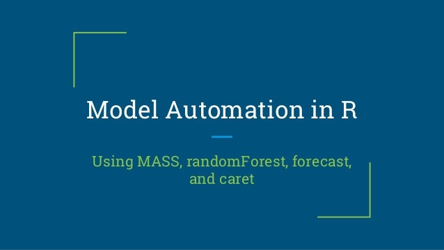 Model Automation in R Using MASS, randomForest, forecast, and caret