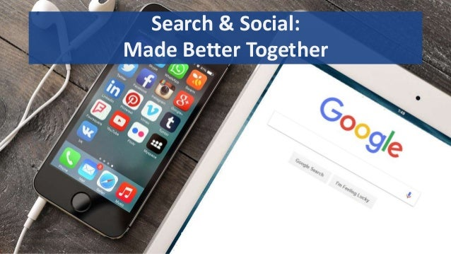 1 Search & Social: Made Better Together