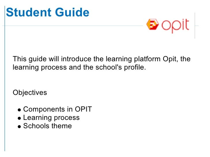 Student Guide    This guide will introduce the learning platform Opit, the  learning process and the school's profile.    ...