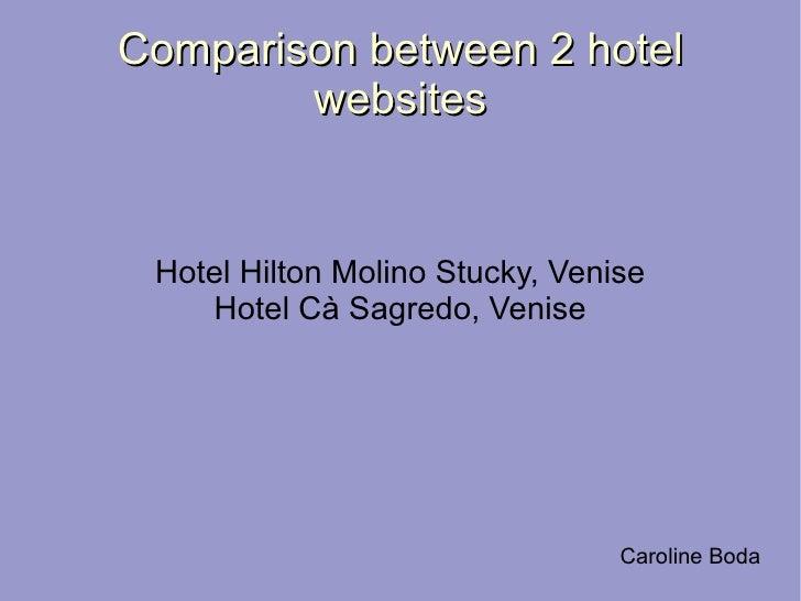 Comparison between 2 hotel websites Hotel Hilton Molino Stucky, Venise Hotel  Cà Sagredo, Venise Caroline Boda