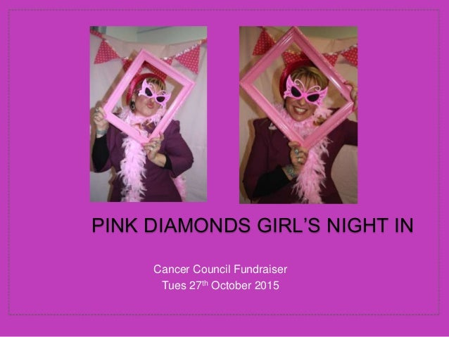 Cancer Council Fundraiser Tues 27th October 2015 PINK DIAMONDS GIRL'S NIGHT IN