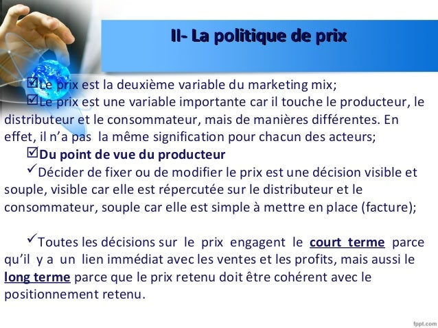 II- La politique de prixII- La politique de prix Le prix est la deuxième variable du marketing mix; Le prix est une vari...