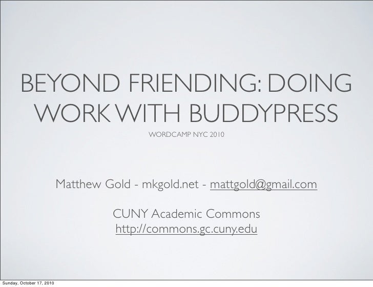 BEYOND FRIENDING: DOING          WORK WITH BUDDYPRESS                                            WORDCAMP NYC 2010        ...